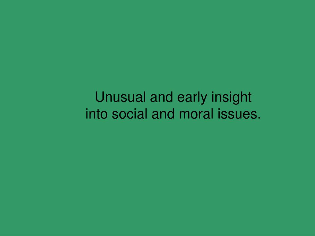 Unusual and early insight into social and moral issues.