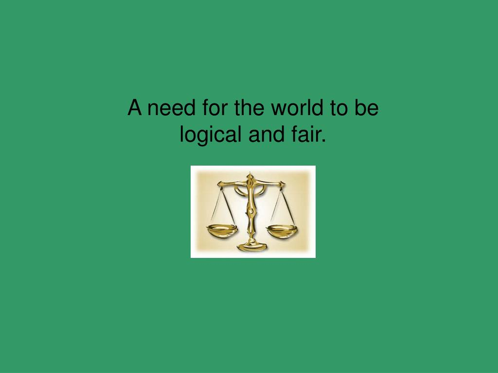 A need for the world to be logical and fair.