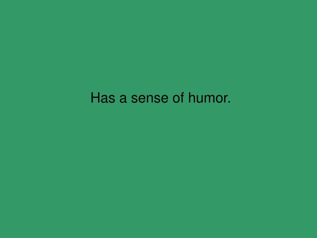 Has a sense of humor.