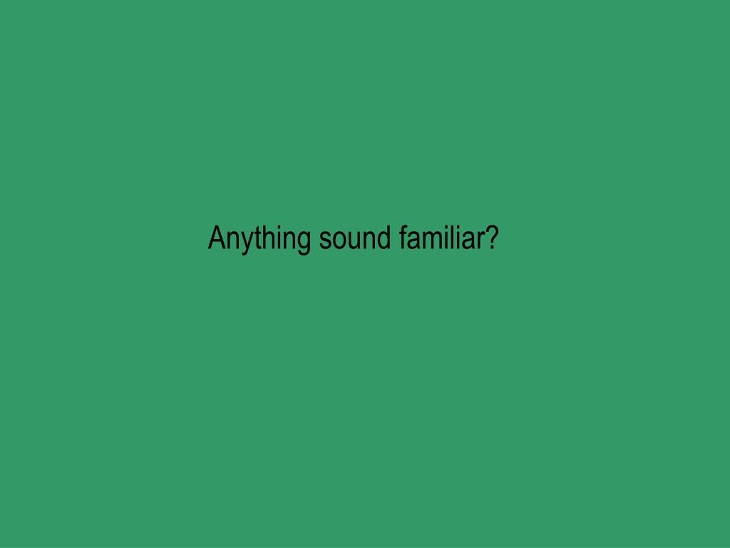 Anything sound familiar?