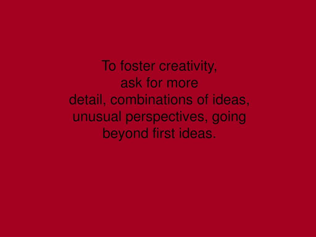 To foster creativity,