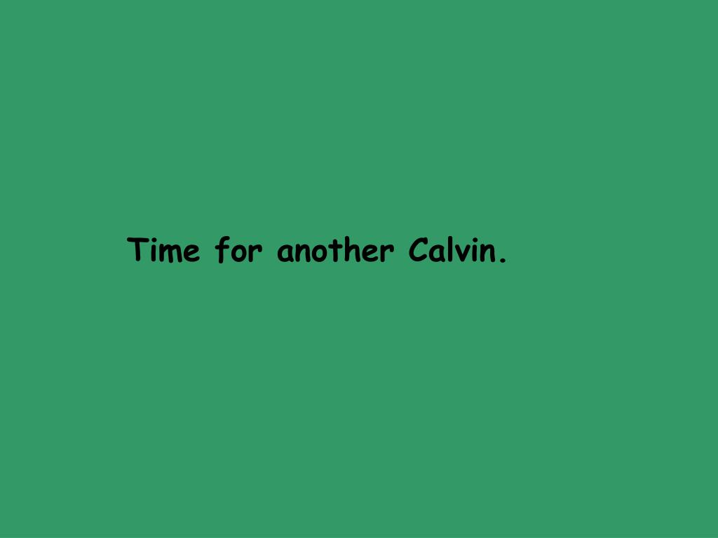 Time for another Calvin.