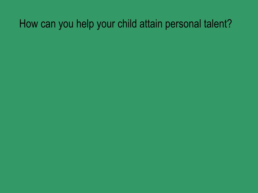 How can you help your child attain personal talent?