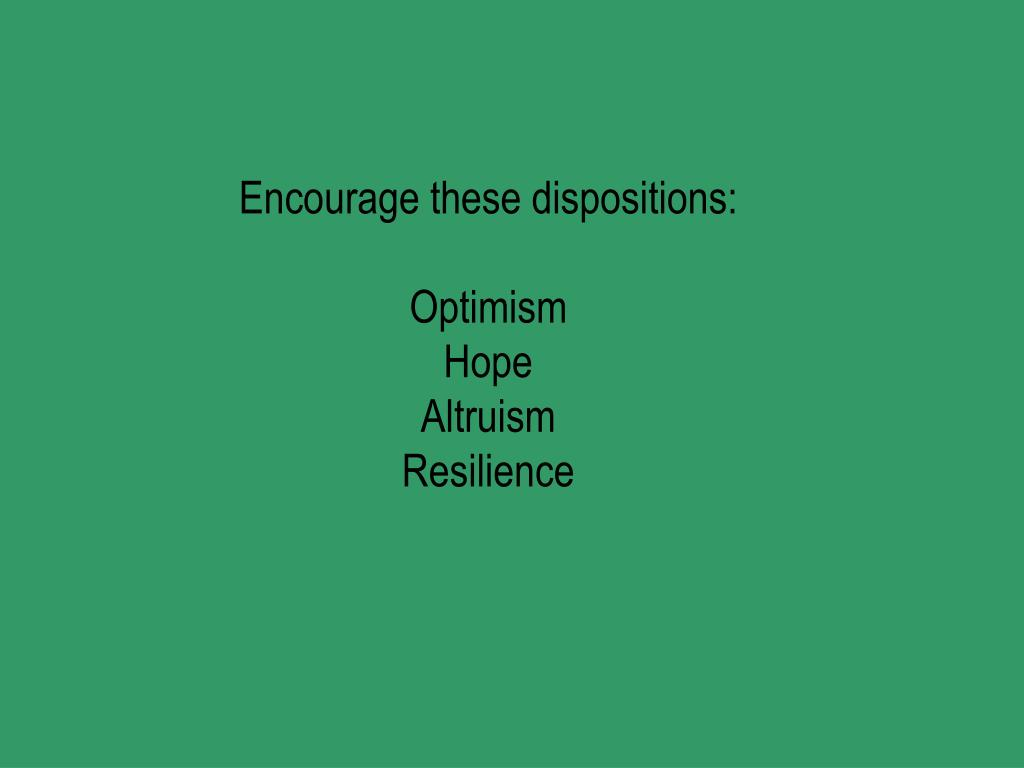 Encourage these dispositions:
