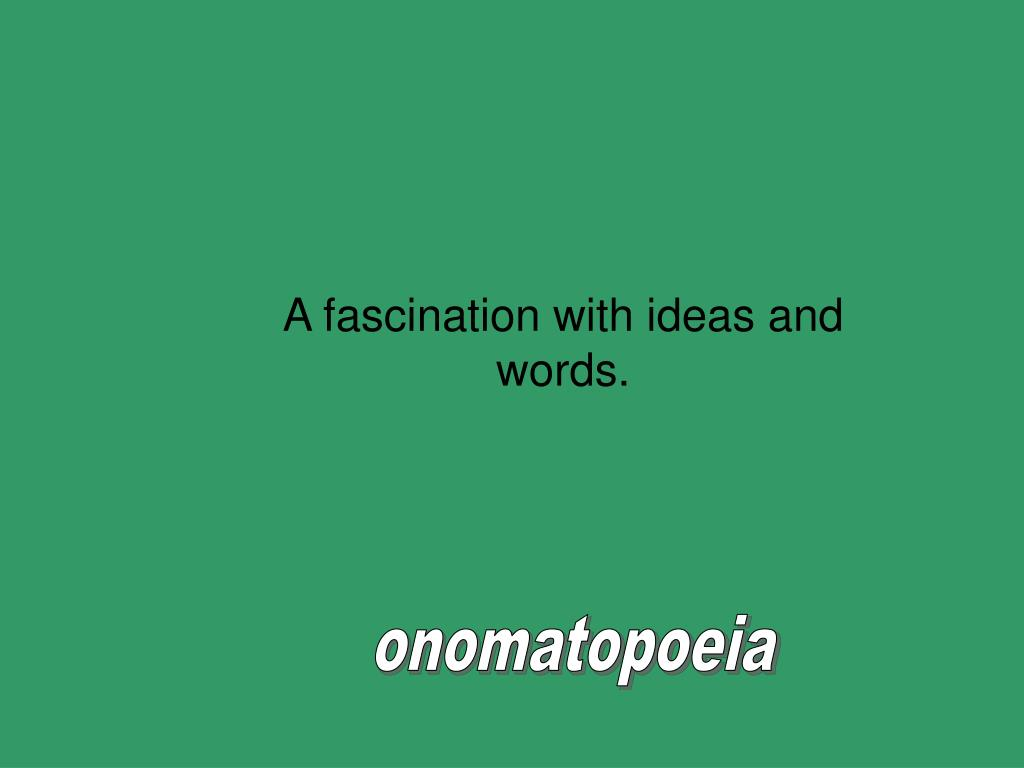 A fascination with ideas and words.