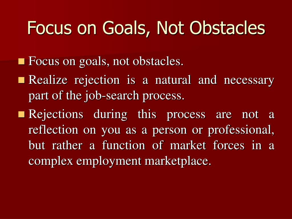 Focus on Goals, Not Obstacles