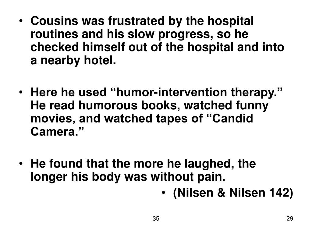 Cousins was frustrated by the hospital routines and his slow progress, so he checked himself out of the hospital and into a nearby hotel.