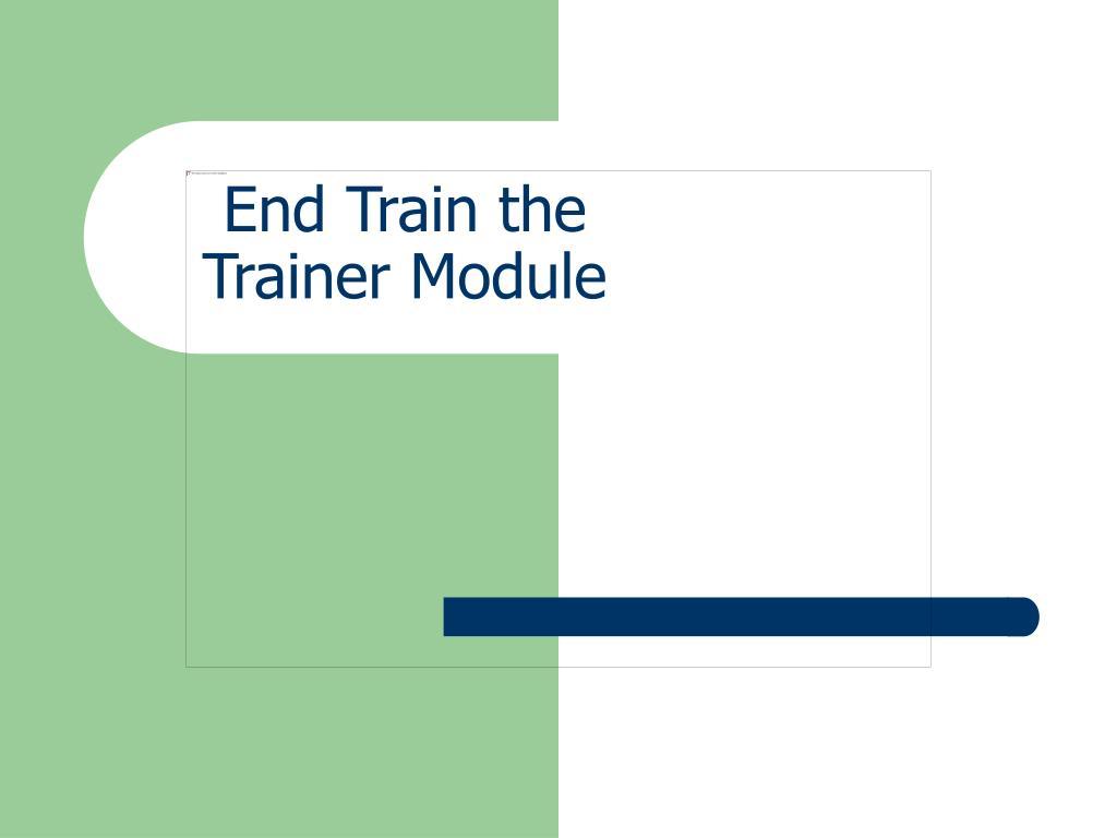 End Train the Trainer Module