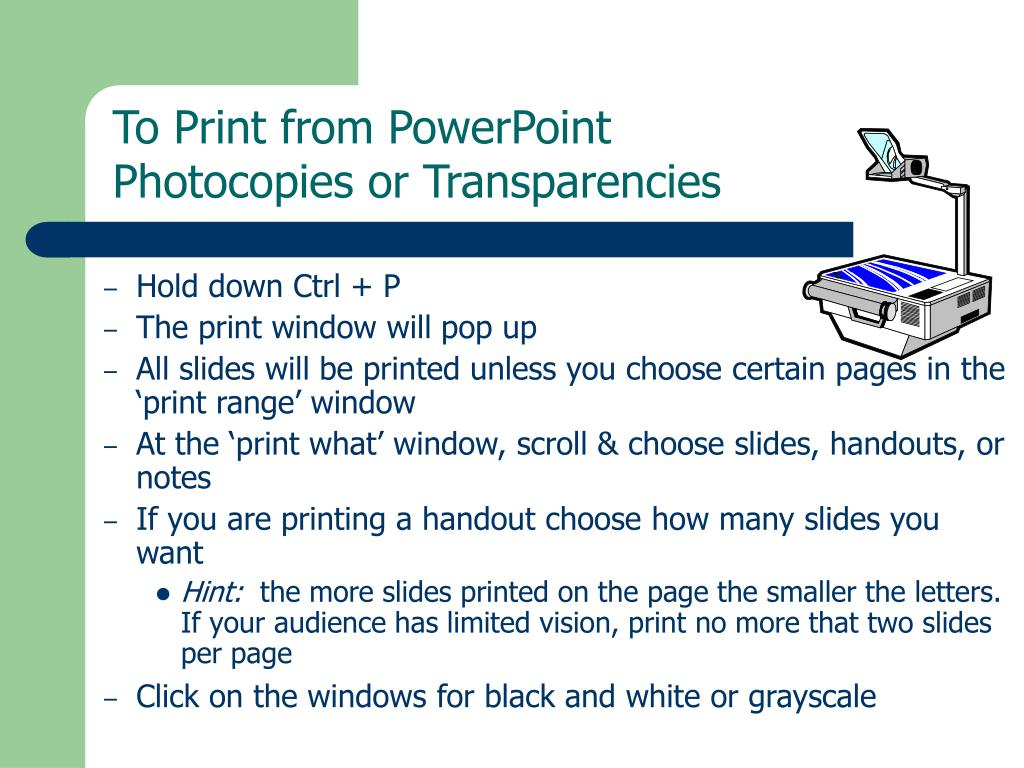 To Print from PowerPoint                                                                     Photocopies or Transparencies