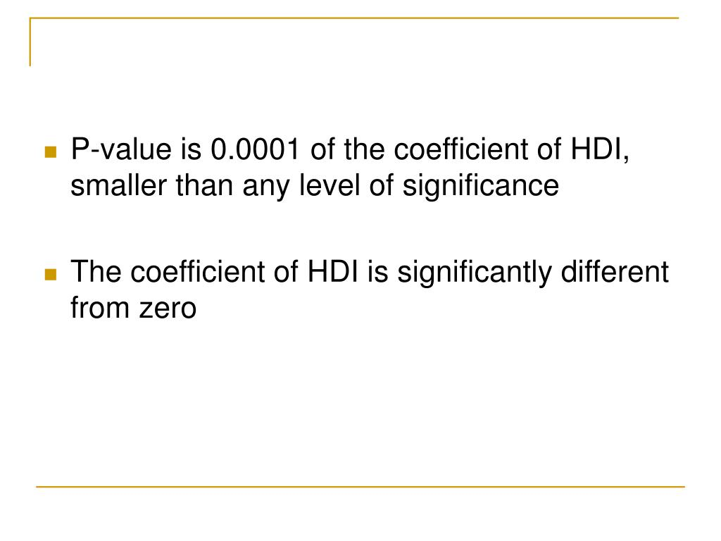 P-value is 0.0001 of the coefficient of HDI, smaller than any level of significance