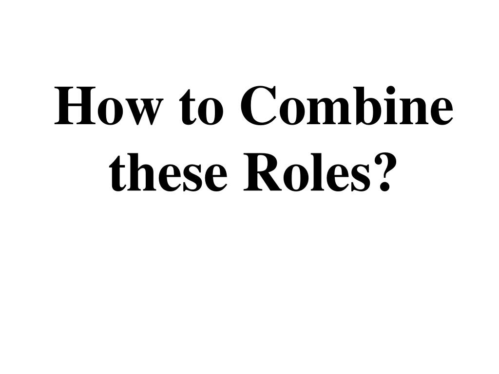 How to Combine these Roles?