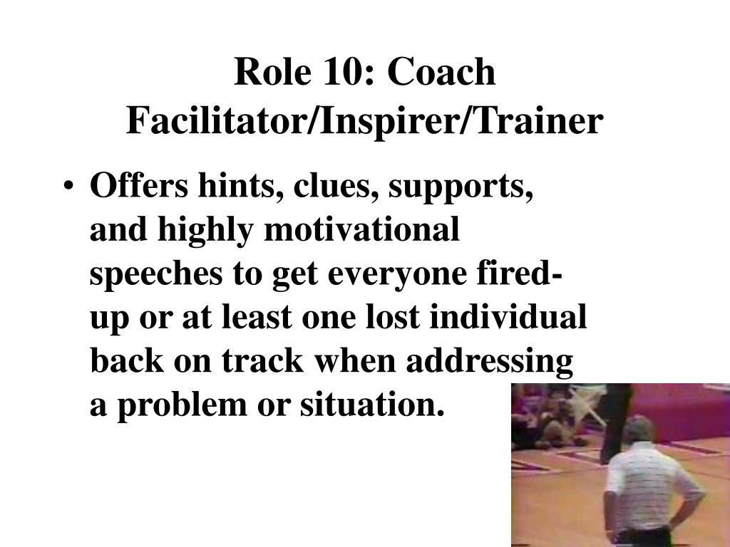 Role 10: Coach Facilitator/Inspirer/Trainer