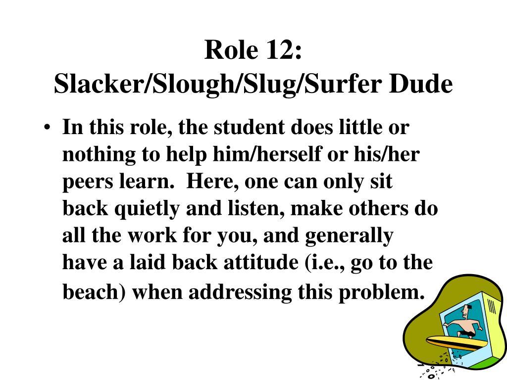 Role 12: Slacker/Slough/Slug/Surfer Dude