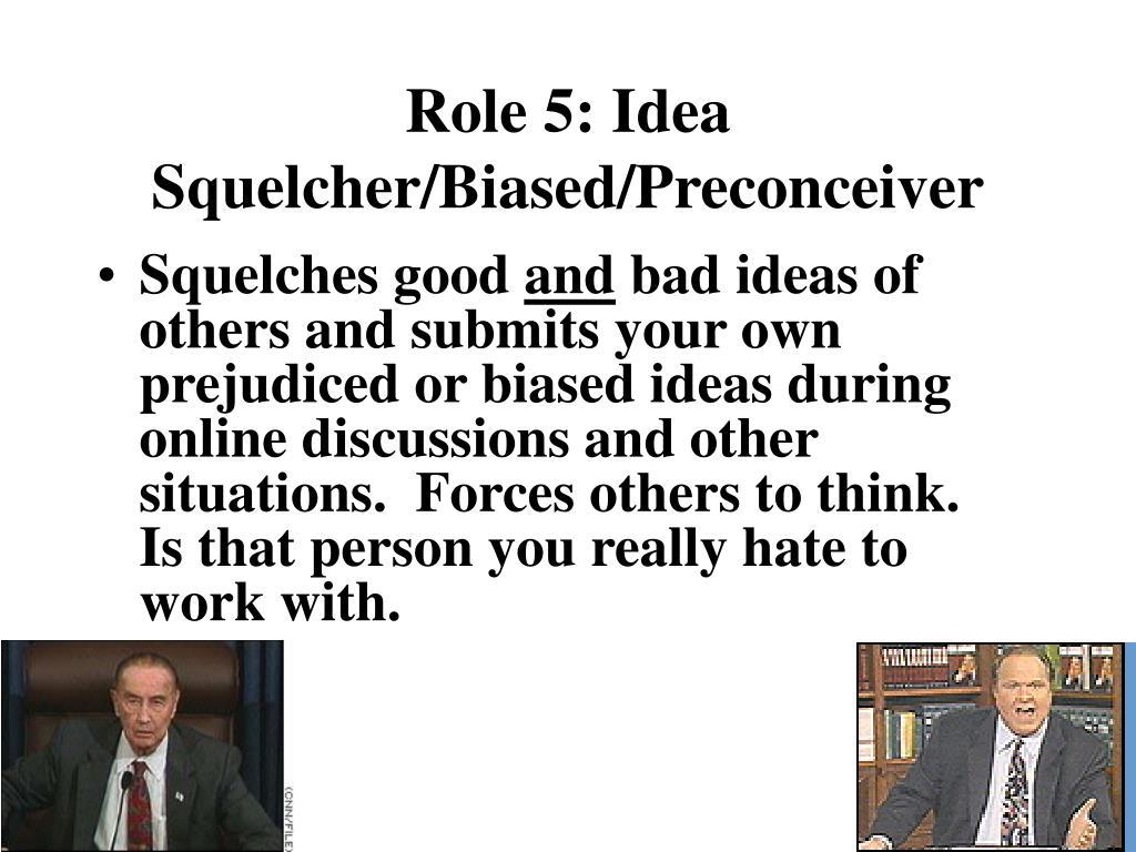 Role 5: Idea Squelcher/Biased/Preconceiver