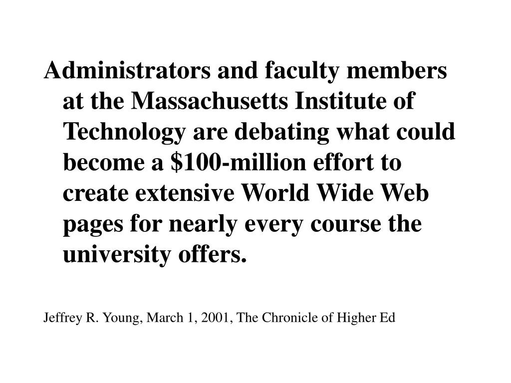 Administrators and faculty members at the Massachusetts Institute of Technology are debating what could become a $100-million effort to create extensive World Wide Web pages for nearly every course the university offers.
