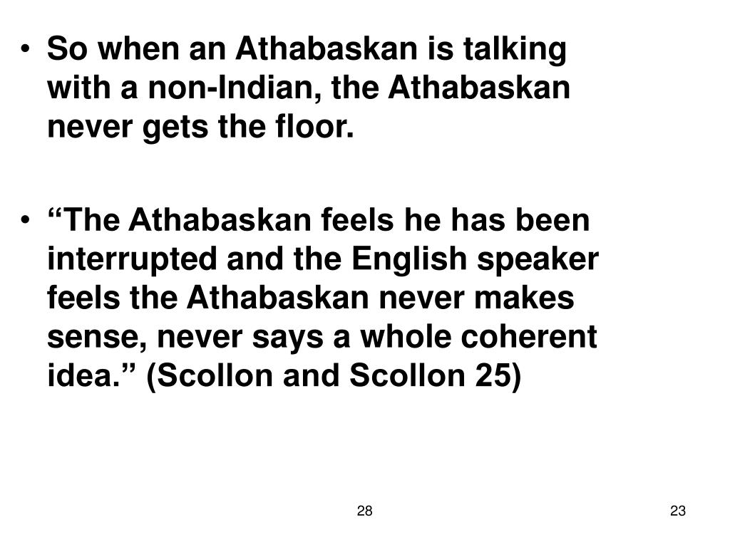 So when an Athabaskan is talking with a non-Indian, the Athabaskan never gets the floor.
