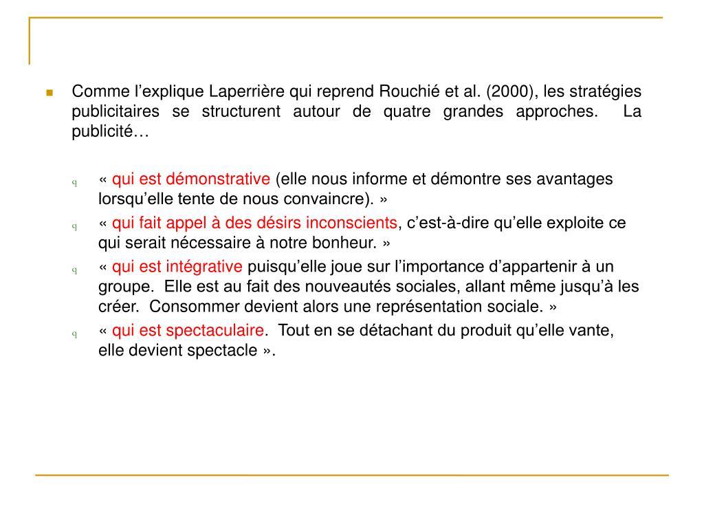 Comme l'explique Laperrière qui reprend Rouchié et al. (2000), les stratégies publicitaires se structurent autour de quatre grandes approches.  La publicité…