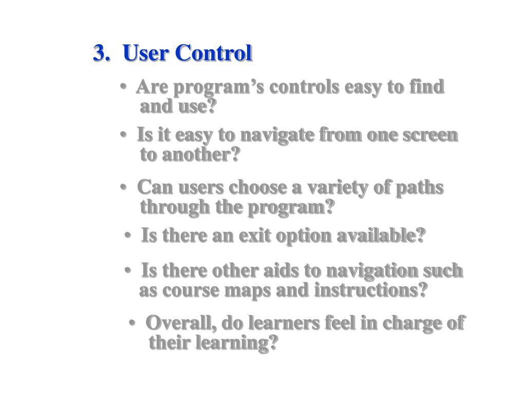 3.  User Control