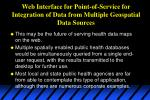 web interface for p oint of service for integration of data from multiple geospatial data sources