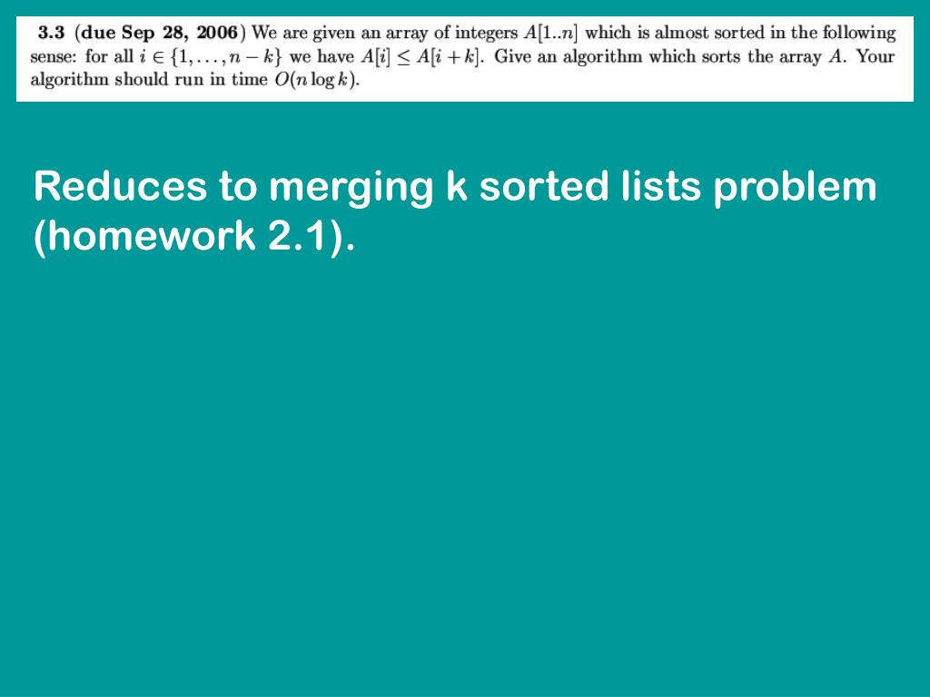 Reduces to merging k sorted lists problem