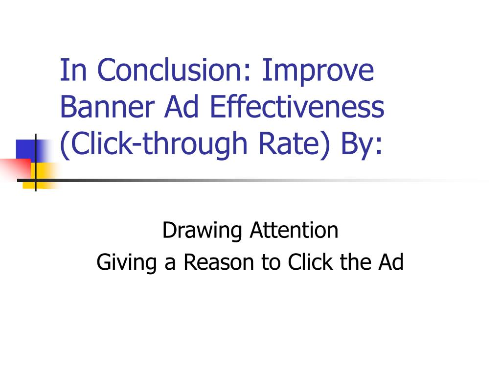 In Conclusion: Improve Banner Ad Effectiveness (Click-through Rate) By: