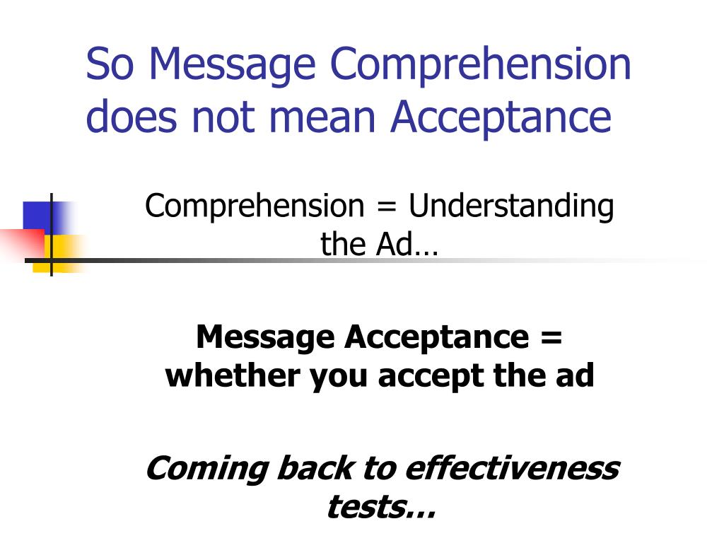 So Message Comprehension does not mean Acceptance