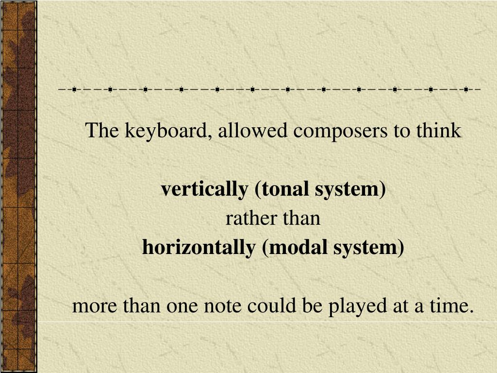 The keyboard, allowed composers to think