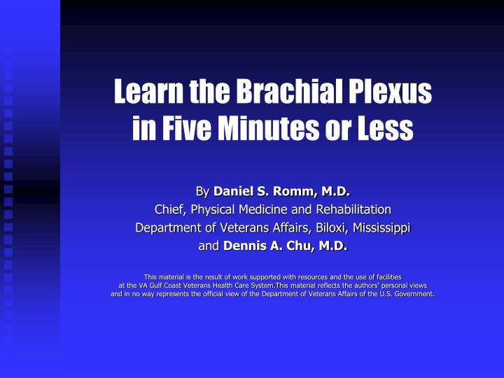 Learn the brachial plexus in five minutes or less l.jpg