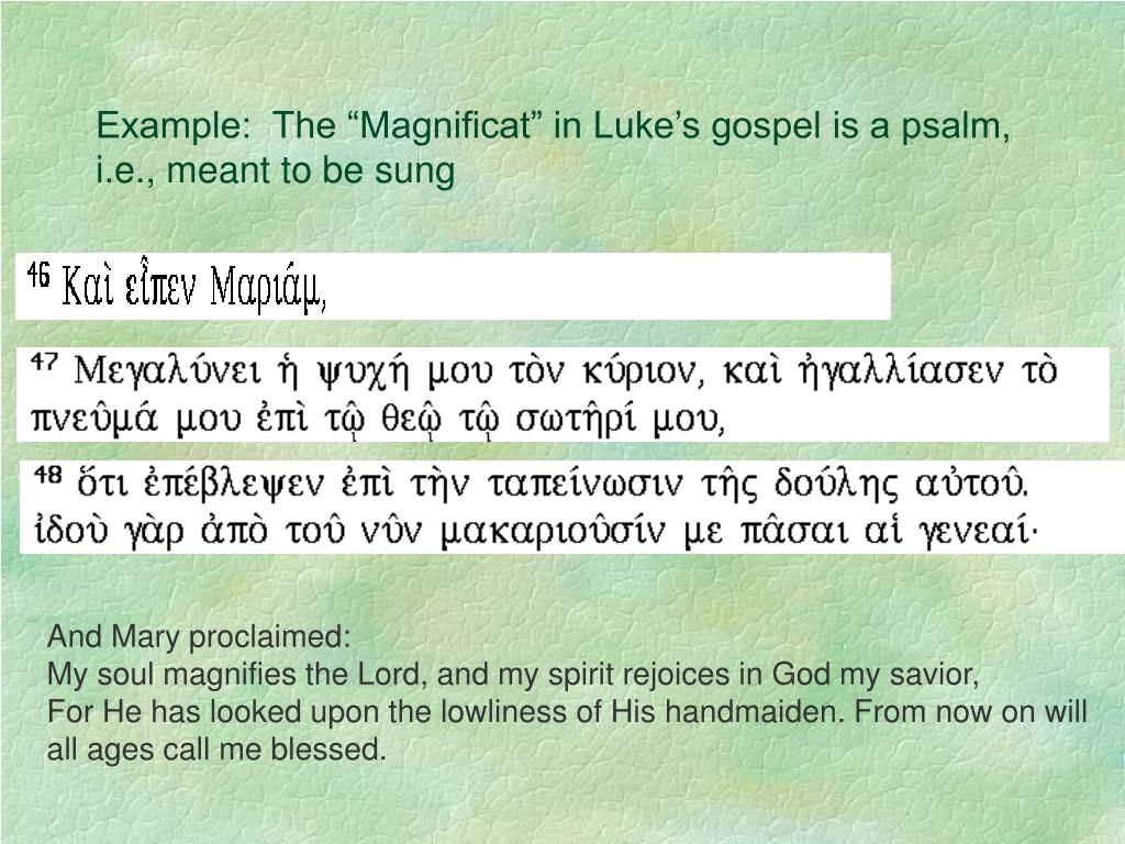 """Example:  The """"Magnificat"""" in Luke's gospel is a psalm, i.e., meant to be sung"""