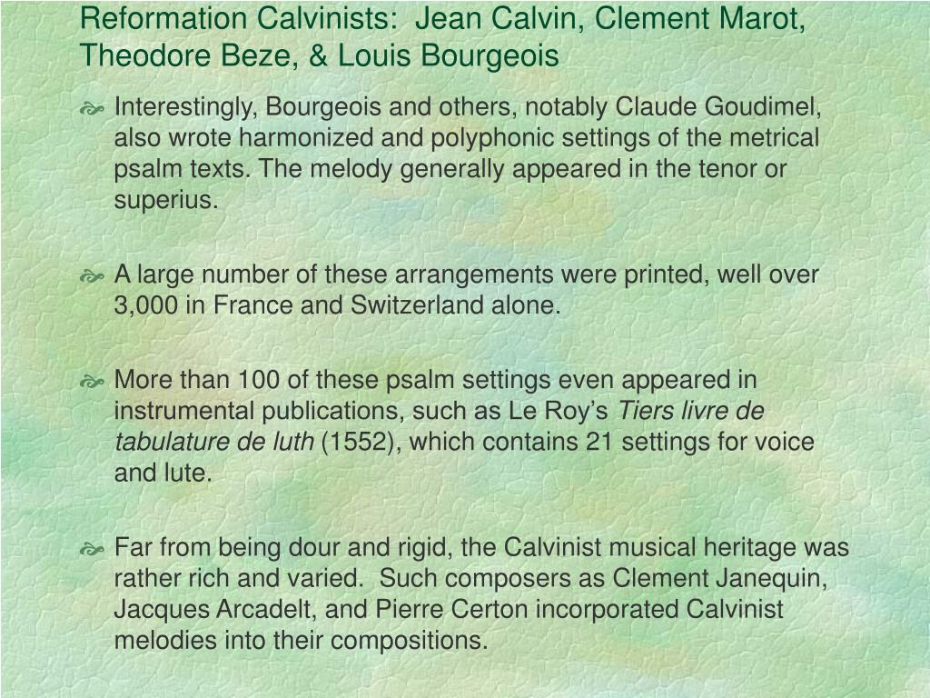 Reformation Calvinists:  Jean Calvin, Clement Marot, Theodore Beze, & Louis Bourgeois