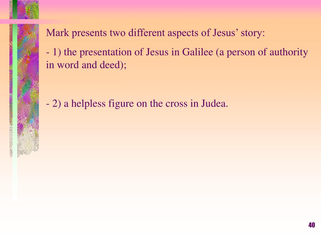 Mark presents two different aspects of Jesus' story: