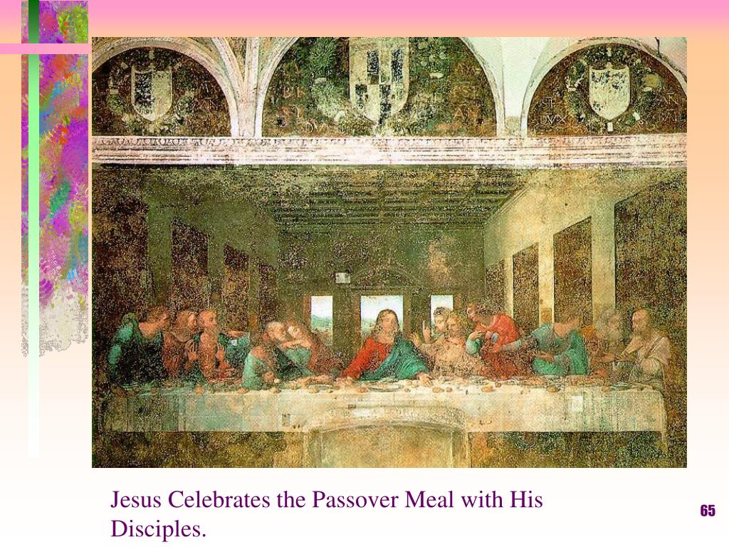 Jesus Celebrates the Passover Meal with His Disciples.
