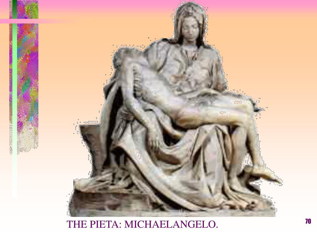 THE PIETA: MICHAELANGELO.