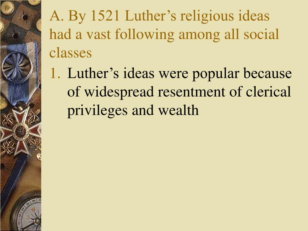 A. By 1521 Luther's religious ideas had a vast following among all social classes