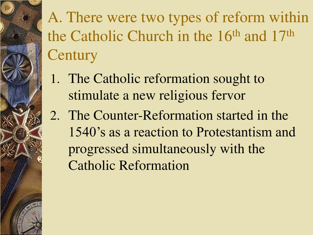 A. There were two types of reform within the Catholic Church in the 16