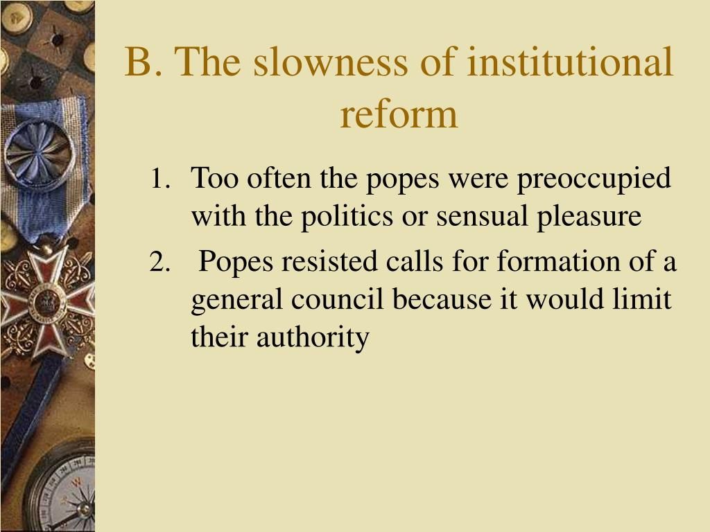 B. The slowness of institutional reform