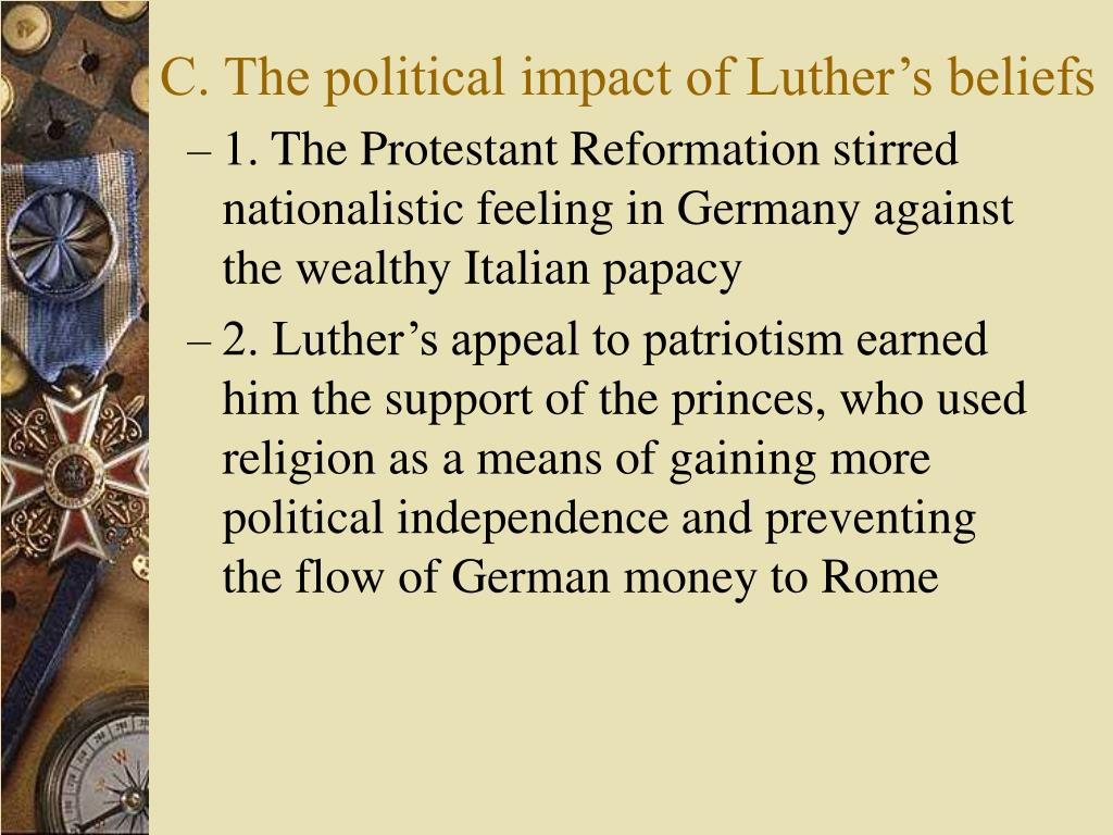 C. The political impact of Luther's beliefs