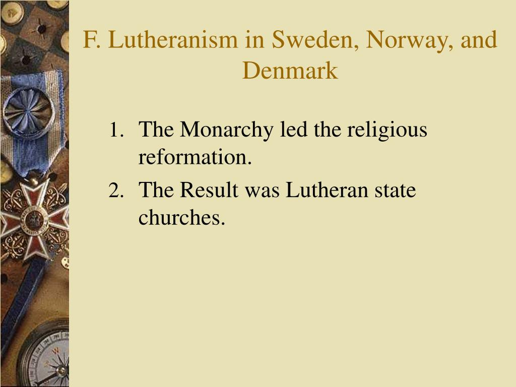 F. Lutheranism in Sweden, Norway, and Denmark
