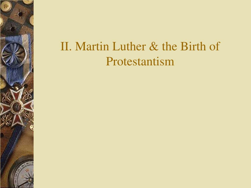 II. Martin Luther & the Birth of Protestantism