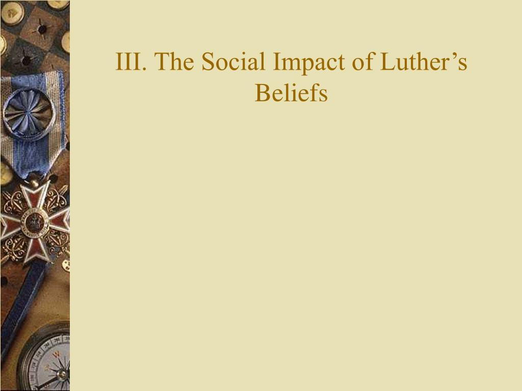 III. The Social Impact of Luther's Beliefs