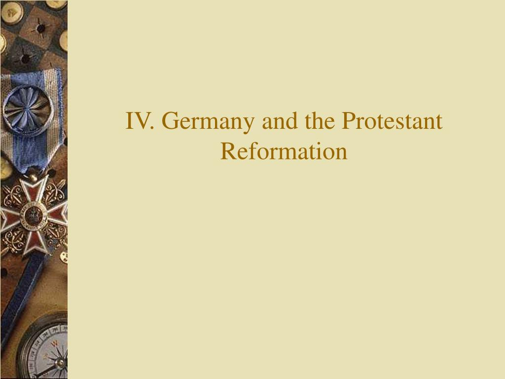 IV. Germany and the Protestant Reformation