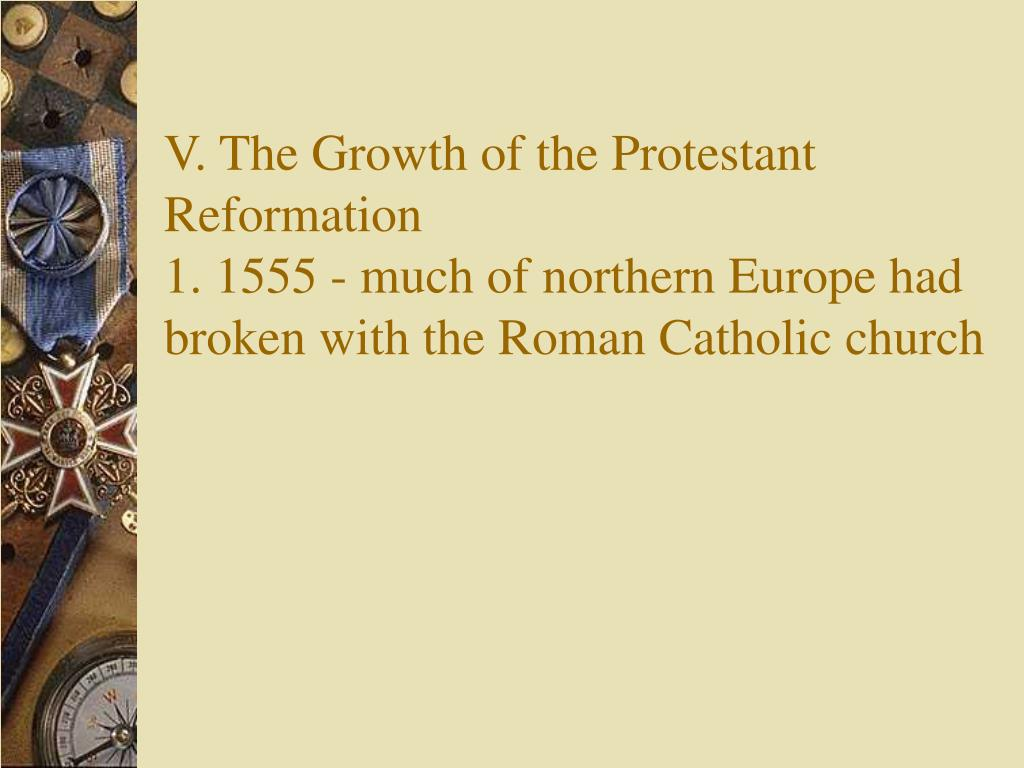 V. The Growth of the Protestant Reformation