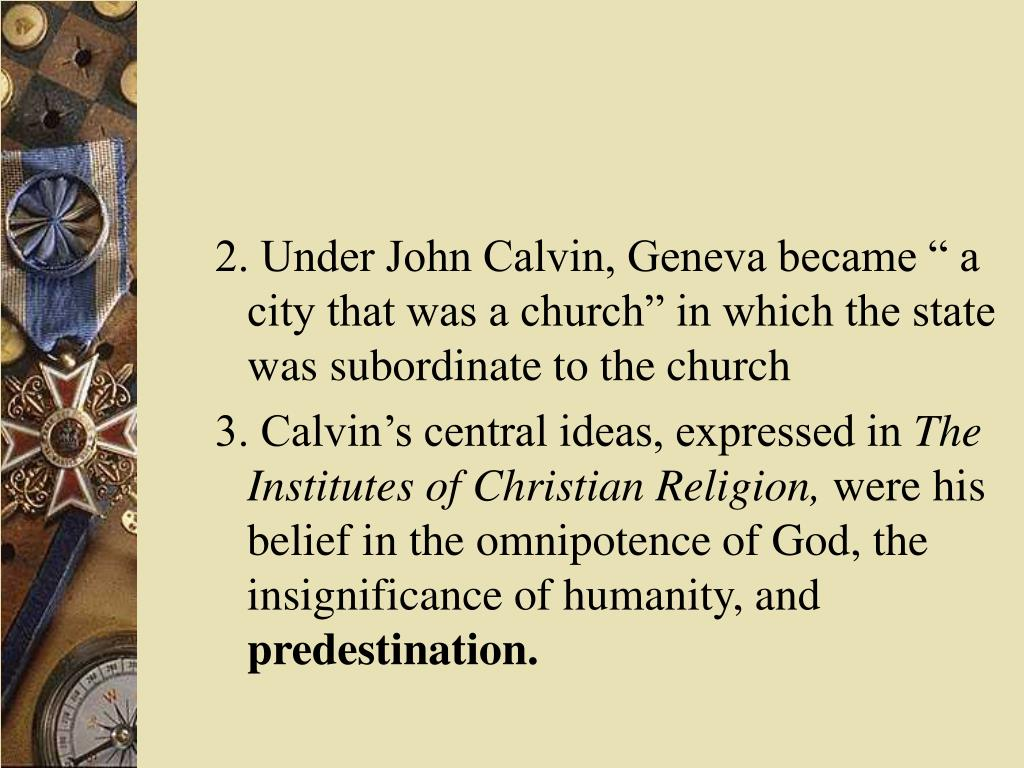 "2. Under John Calvin, Geneva became "" a city that was a church"" in which the state was subordinate to the church"