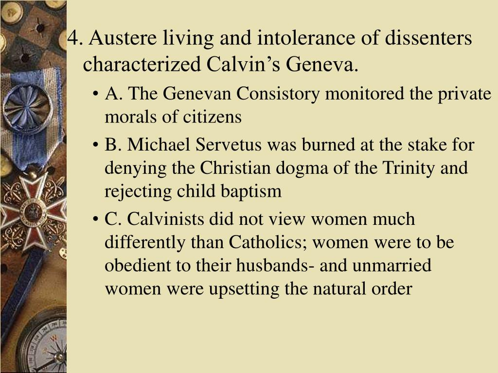 4. Austere living and intolerance of dissenters characterized Calvin's Geneva.