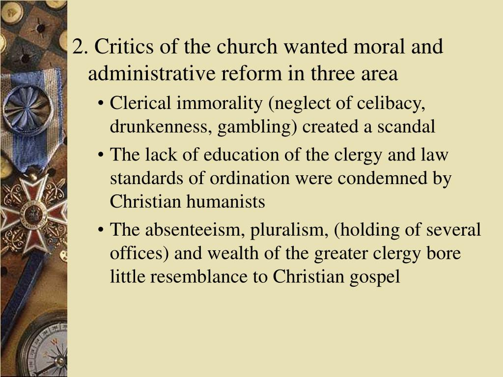 2. Critics of the church wanted moral and administrative reform in three area