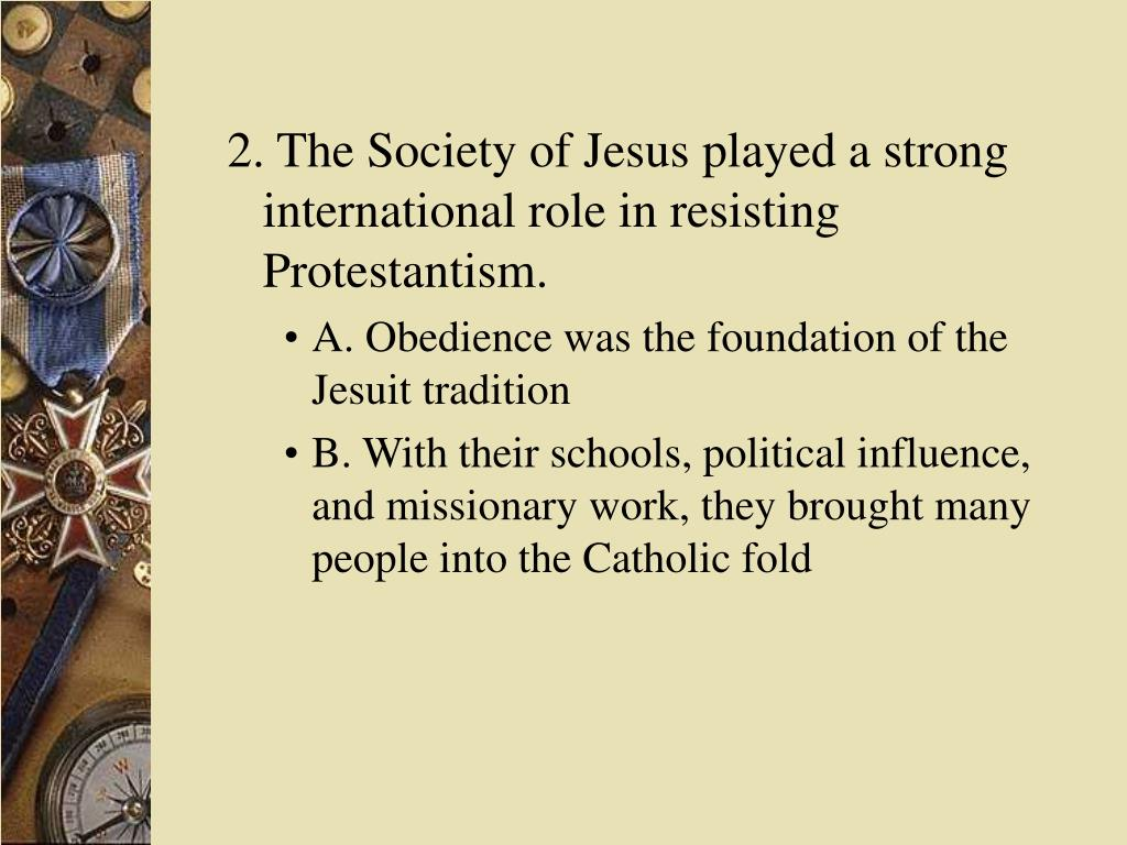 2. The Society of Jesus played a strong international role in resisting Protestantism.