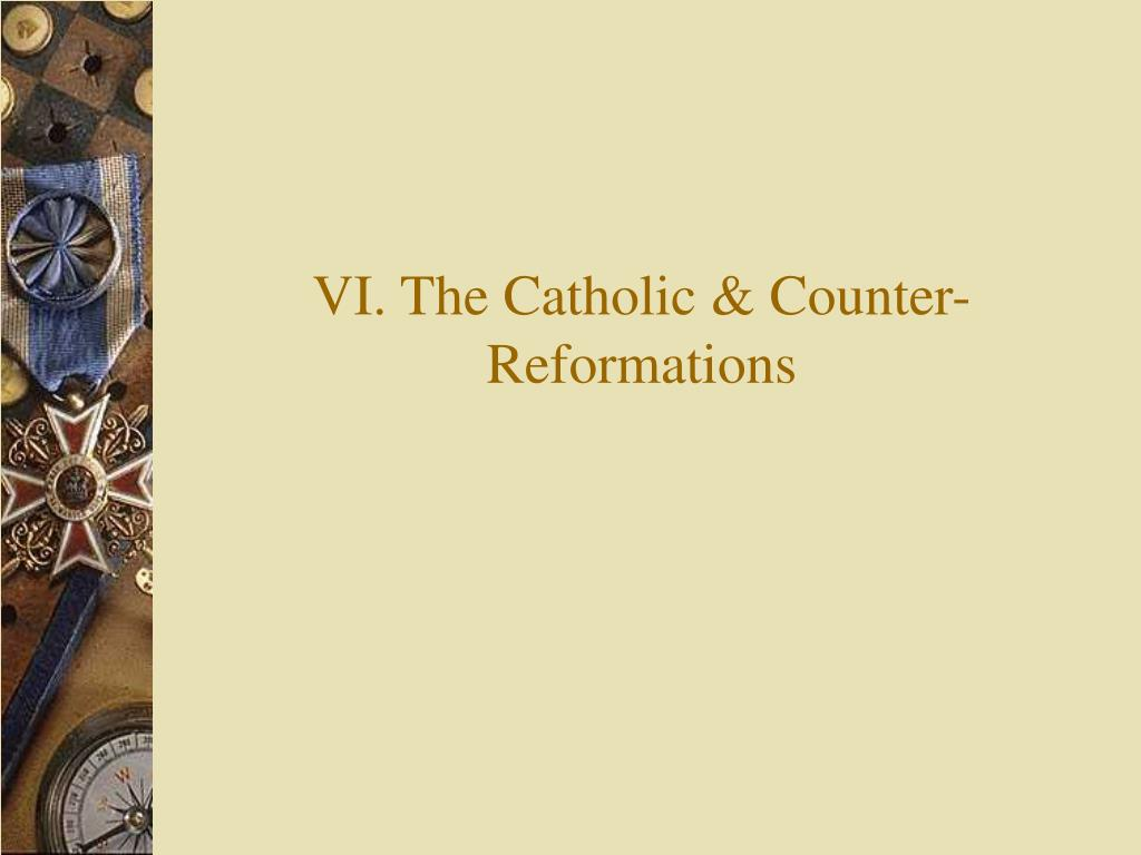 VI. The Catholic & Counter-Reformations