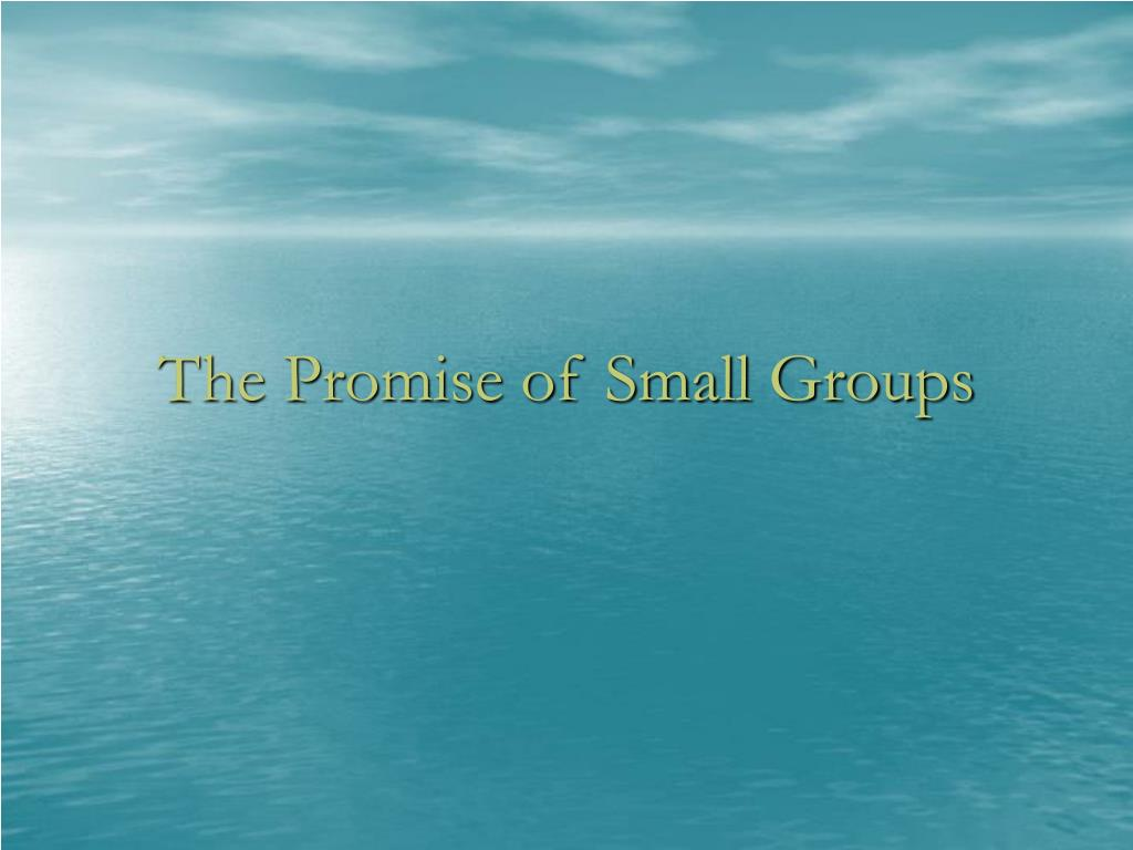 The Promise of Small Groups