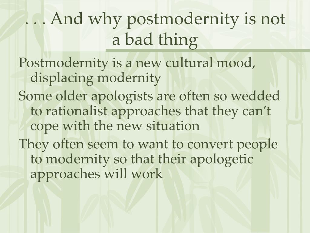 . . . And why postmodernity is not a bad thing