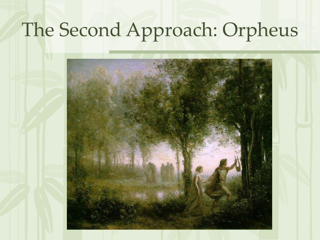 The Second Approach: Orpheus
